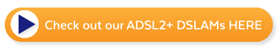 Check Out Our ADSL2+ DSLAMs Here