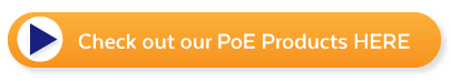 Check Out Our PoE Products Here