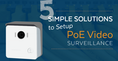 5 Simple Solutions to Setup PoE Video Surveillance