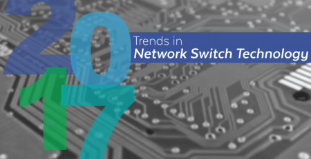 2017 Network Switch Trends