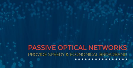 Passive Optical Networks Provide Speedy & Economical Broadband