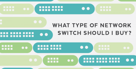 What type of network switch should I buy?
