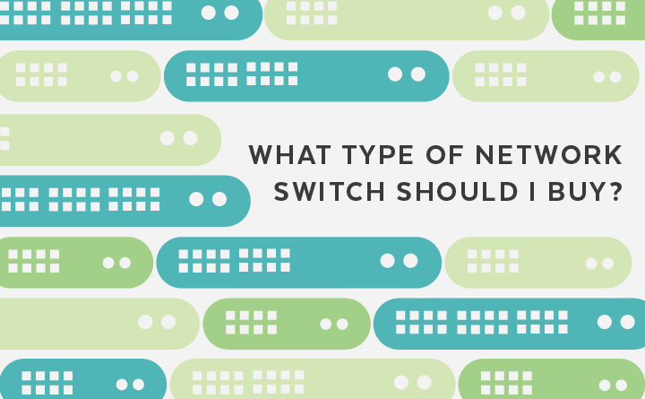 What Type Of Network Switch Should I Buy? Here\'s How To Decide...