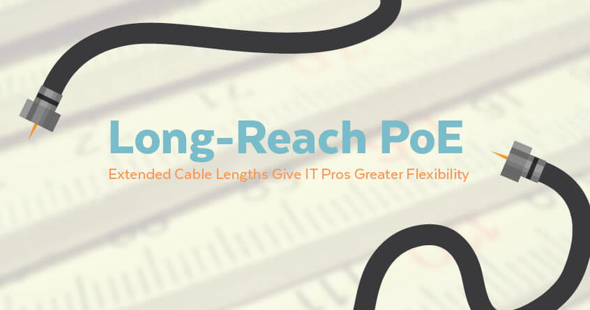Long-Reach PoE | Extended Cable Lengths Give IT Pros Greater Flexibility