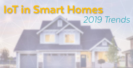 IoT Smart Homes: 2019 Trends