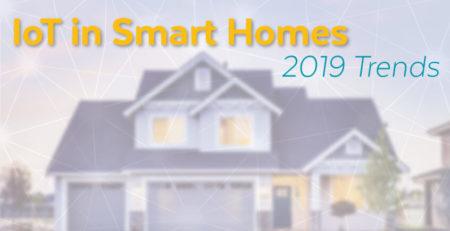 IoT Smart Homes: 2019 Trends