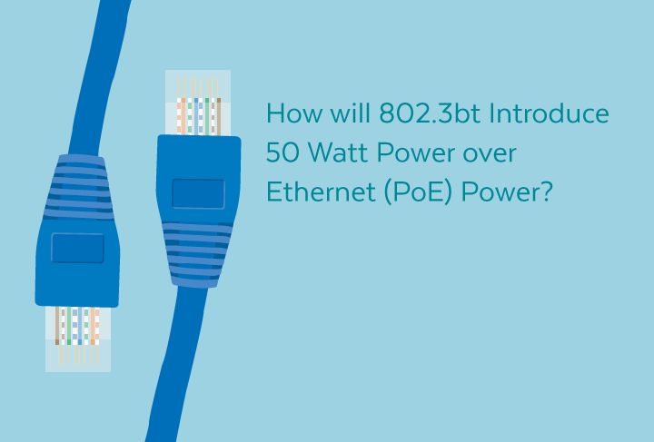 PoE Revamp—802.3bt to Relay 100 Watts of PoE Power