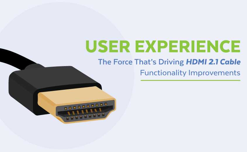 User Experience | The Force That's Driving HDMI 2.1 Cable Functionality Improvements