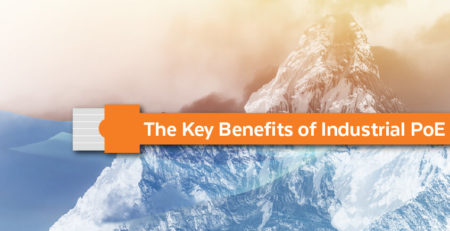 The Key Benefits of Industrial PoE