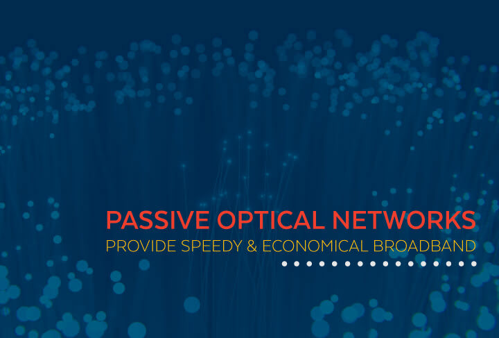 Passive Optical Networks Provide Speedy and Economical Broadband