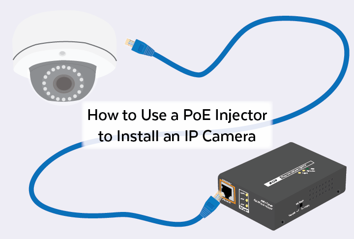 How to Use a PoE Injector to Install an IP Camera