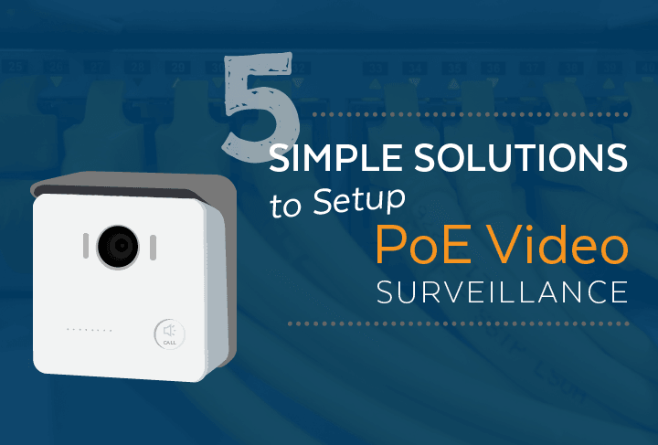 5 Simple Solutions to Setup PoE Video Surveillance