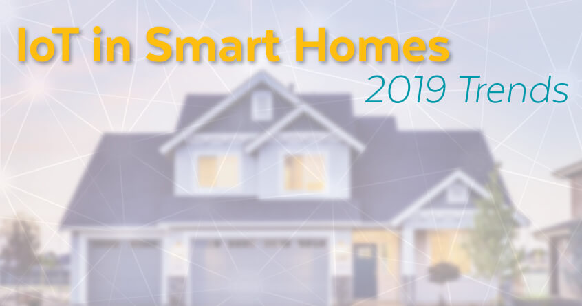 IoT in Smart Homes: 2019 Trends