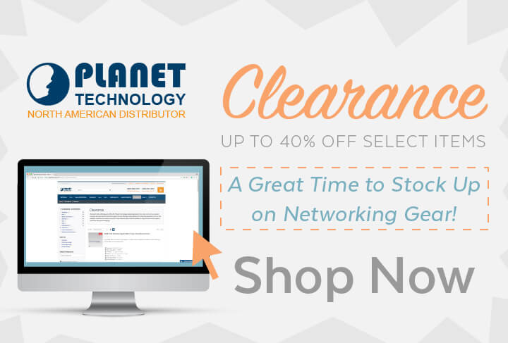 PLANET Clearance   A Great Time to Stock up on Networking Gear