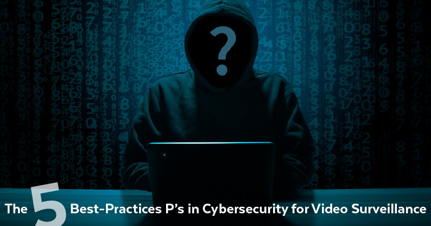 The Five Best-Practices P's in Cybersecurity for Video Surveillance