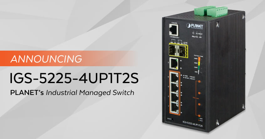 ​Announcing IGS-5225-4UP1T2S PLANET's Industrial Managed Switch